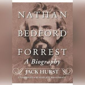 Nathan Bedford Forrest: A Biography, Jack Hurst