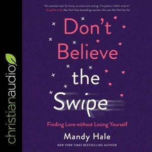 Don't Believe the Swipe Finding Love without Losing Yourself, Madny Hale