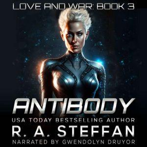 Antibody: Love and War, Book 3, R. A. Steffan