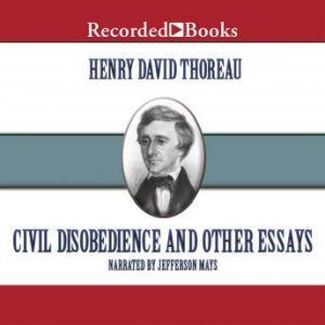 Civil Disobedience And Other Essays, Henry David Thoreau