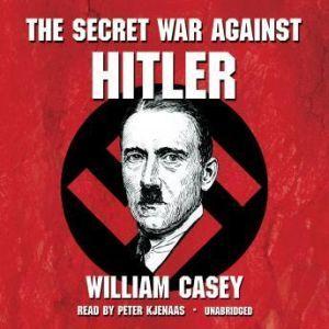 The Secret War Against Hitler, William Casey