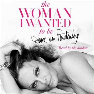 The Woman I Wanted to Be, Diane von Furstenberg