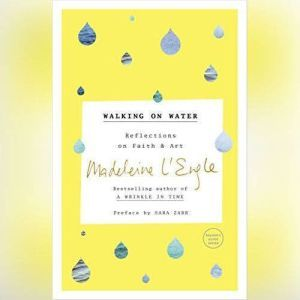 Walking on Water: Reflections on Faith and Art, Madeleine L'Engle