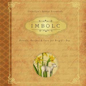 Imbolc: Rituals, Recipes & Lore for Brigid's Day, Carl F. Neal