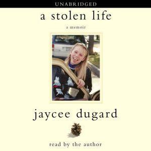 A Stolen Life A Memoir, Jaycee Dugard