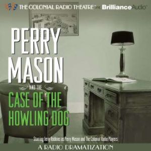 Perry Mason and the Case of the Howling Dog: A Radio Dramatization, Erle Stanley Gardner