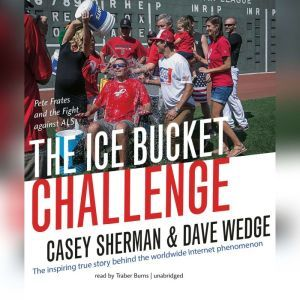 The Ice Bucket Challenge: Pete Frates and the Fight against ALS, Casey Sherman; Dave Wedge