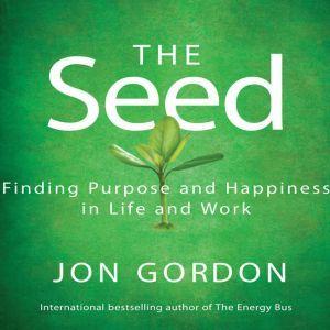 The Seed: Working For a Bigger Purpose, Jon Gordon