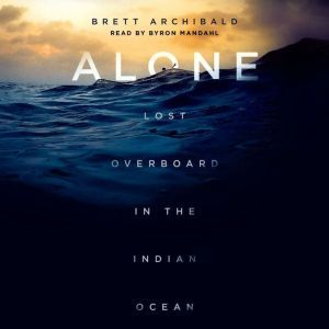 Alone Lost Overboard in the Indian Ocean, Brett Archibald