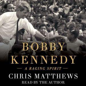 Bobby Kennedy A Raging Spirit, Chris Matthews
