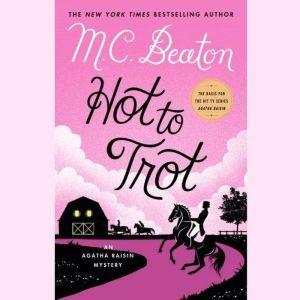 Hot to Trot An Agatha Raisin Mystery, M. C. Beaton