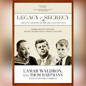 Legacy of Secrecy: The Long Shadow of the JFK Assassination, Lamar Waldron, with Thom Hartmann
