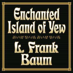 Enchanted Island of Yew, L. Frank Baum