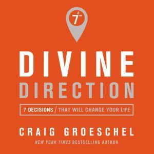 Divine Direction 7 Decisions That Will Change Your Life, Craig Groeschel