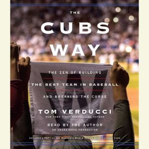 The Cubs Way The Zen of Building the Best Team in Baseball and Breaking the Curse, Tom Verducci
