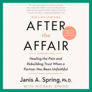 After the Affair, Third Edition: Healing the Pain and Rebuilding Trust When a Partner Has Been Unfaithful, Janis A. Spring