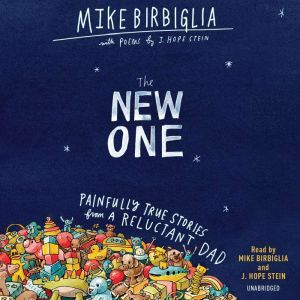 The New One: Painfully True Stories from a Reluctant Dad, Mike Birbiglia