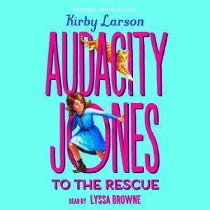 Audacity Jones to the Rescue, Kirby Larson