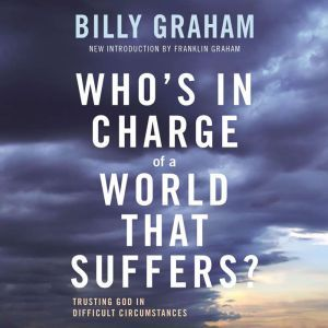 Who's In Charge of a World That Suffers?: Trusting God in Difficult Circumstances, Billy Graham