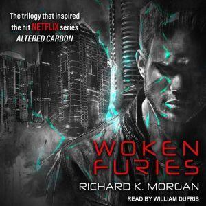 Woken Furies: A Takeshi Kovacs Novel, Richard K. Morgan