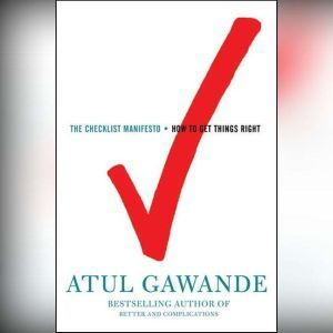 The Checklist Manifesto How to Get Things Right, Atul Gawande