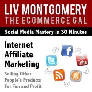 Internet Affiliate Marketing: Selling Other People's Products For Fun and Profit, Liv Montgomery