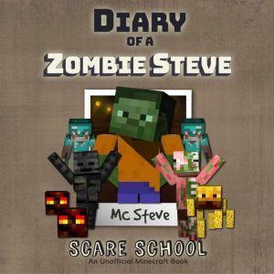 Diary Of A Minecraft Zombie Steve Book 5: Scare School (An Unofficial Minecraft Book), MC Steve
