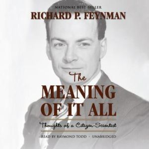 The Meaning of It All: Thoughts of a CitizenScientist, Richard Feynman