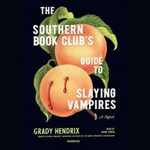 The Southern Book Club's Guide to Slaying Vampires, Grady Hendrix
