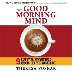 The Good Morning Mind: Nine Essential Mindfulness Habits for the Workplace, Theresa Puskar