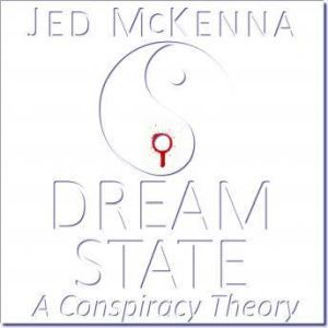 Dreamstate: A Conspiracy Theory: Book Three of The Dreamstate Trilogy, Jed McKenna