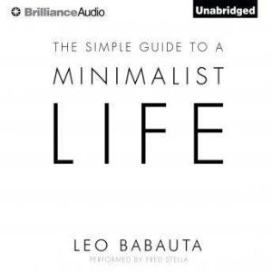 The Simple Guide to a Minimalist Life, Leo Babauta